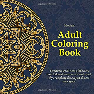 Adult Coloring Book Mandala - Sometimes we all need a little alone time. It doesn't mean we are mad, upset, shy or anythin...