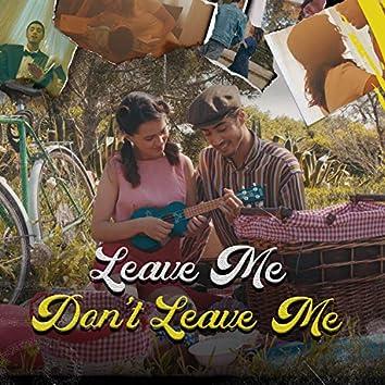 Leave Me Don't Leave Me