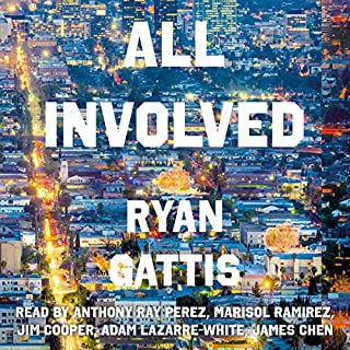 All Involved                   By:                                                                                                                                 Ryan Gattis                               Narrated by:                                                                                                                                 Adam Lazarre-White,                                                                                        Anthony Ray Perez,                                                                                        James Chen,                   and others                 Length: 11 hrs and 42 mins     80 ratings     Overall 4.2