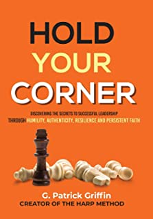 Hold Your Corner: : Discovering The Secrets To Successful Leadership Through Humility, Authenticity, Resilience and Persistent Faith
