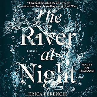 The River at Night                   By:                                                                                                                                 Erica Ferencik                               Narrated by:                                                                                                                                 Joy Osmanski                      Length: 8 hrs and 26 mins     454 ratings     Overall 3.9