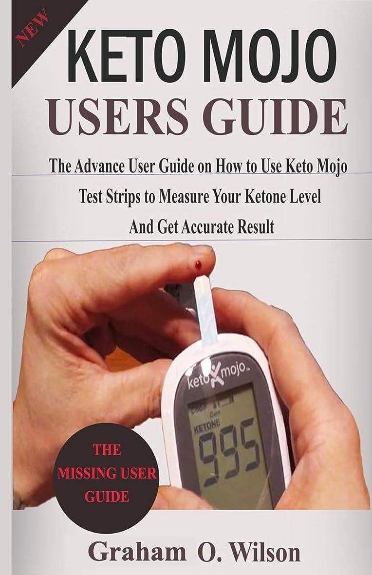 モナリザ芸術二年生Keto Mojo User Guide: The Advance User Guide on How To Use Keto Mojo Test Strips to Measure your Ketone Level and Get Accurate Results