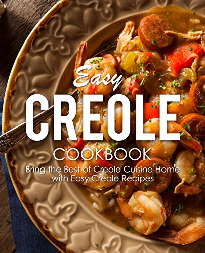 Easy Creole Cookbook: Bring the Best of Creole Cuisine Home with Easy Creole Recipes (2nd Edition) by [BookSumo Press]