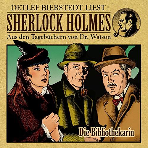 Die Bibliothekarin     Sherlock Holmes - Aus den Tagebüchern von Dr. Watson              Autor:                                                                                                                                 Erec von Astolat                               Sprecher:                                                                                                                                 Detlef Bierstedt                      Spieldauer: 1 Std. und 3 Min.     Noch nicht bewertet     Gesamt 0,0