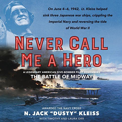 "Never Call Me a Hero Audiobook By N. Jack ""Dusty"" Kleiss,                                                                                        Timothy Orr cover art"