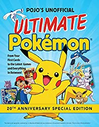 Image: Pojo's Unofficial Ultimate Pokemon: From Your First Cards to the Latest Games and Everything In Between | Paperback – Special Edition: 128 pages | by Triumph Books (Author). Publisher: Triumph Books; Special, Anniversary edition (July 15, 2016)