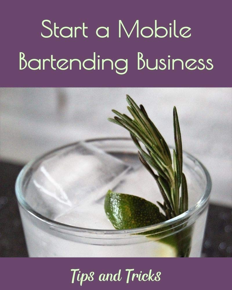 Start a Mobile Bartending Business: Tips and Tricks