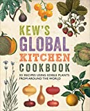 Kew s Global Kitchen Cookbook: 101 Recipes Using Edible Plants from around the World