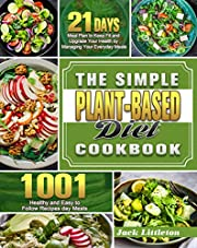 The Simple Plant- Based Diet Cookbook: 1001 Healthy and Easy Recipes with 21 Days Meal Plan to Keep Fit and Upgrade Your Health by Managing Your Everyday Meals