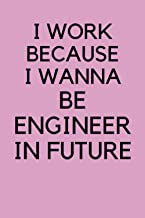 """i work because i wanna be engineer in future: perfect size """"6x9"""" inches, 120 High quality white lined pages"""