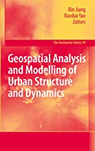 Geospatial Analysis and Modelling of Urban Structure and Dynamics (GeoJournal Library Book 99)