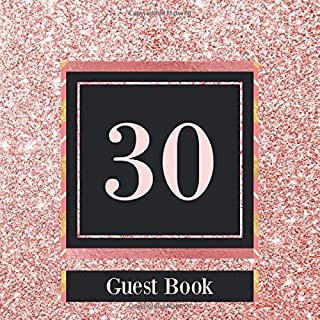 30 Guest Book: Rose Gold Guest Book For 30th Birthday / Wedding Anniversary -  Cute Keepsake Memory Book For Party Guests to Leave Signatures, Notes and Wishes in - 30 yr Old / Married