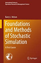 Foundations and Methods of Stochastic Simulation: A First Course (International Series in Operations Research & Management Science Book 187)