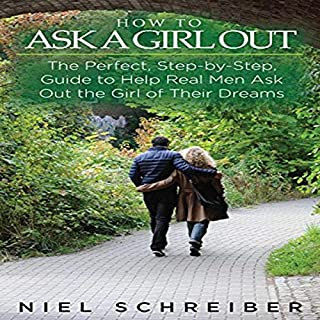How to Ask a Girl Out     The Perfect, Step-by-Step Guide to Help Real Men Ask Out the Girl of Their Dreams!               Written by:                                                                                                                                 Niel Schreiber                               Narrated by:                                                                                                                                 Greg Hayes                      Length: 50 mins     Not rated yet     Overall 0.0