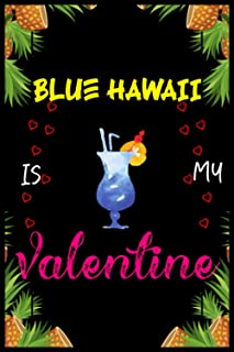 Blue Hawaii Is My Valentines: Blank Lined Journal Notebook Valentine Day Funny Gift Ideas Who Loves Blue Hawaii Drinks-Alc...