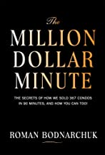 The Million Dollar Minute: The secrets of how we sold 367 condos in 90 minutes, and how you can too!