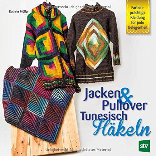 Jacken & Pullover Tunesisch Häkeln: Farbenprächtige Kleidung für jede Gelegenheit