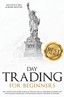 DAY TRADING FOR BEGINNERS: A Step-by-Step Beginner's Guide to Reach your Financial Freedom Learning the Top Strategies and...