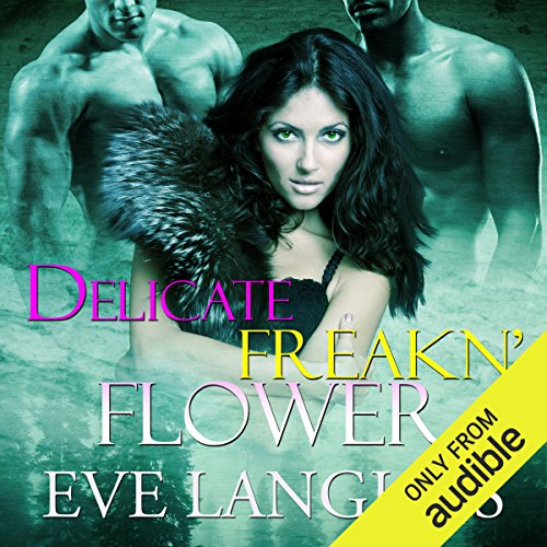 Delicate Freakn' Flower                   By:                                                                                                                                 Eve Langlais                               Narrated by:                                                                                                                                 Tillie Hooper                      Length: 6 hrs and 8 mins     4 ratings     Overall 4.5