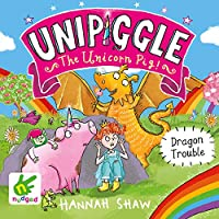 Dragon Trouble: Unipiggle the Unicorn Pig Book 2