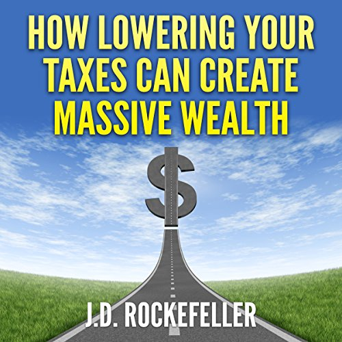 How Lowering Your Taxes Can Create Massive Wealth audiobook cover art