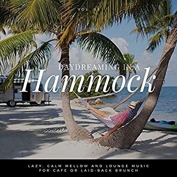 Daydreaming In A Hammock - Lazy, Calm Mellow And Lounge Music For Cafe Or Laid-back Brunch Vol.3