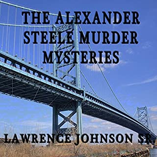 Alexander Steele Mystery Trilogy                   By:                                                                                                                                 Lawrence Johnson, Sr.                               Narrated by:                                                                                                                                 Alistair Dryburgh                      Length: 2 hrs and 45 mins     8 ratings     Overall 3.6