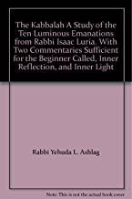 The Kabbalah A Study of the Ten Luminous Emanations from Rabbi Isaac Luria. With Two Commentaries Sufficient for the Beginner Called, Inner Reflection, and Inner Light