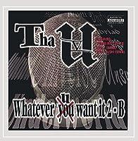 Whatever U Want It 2-B
