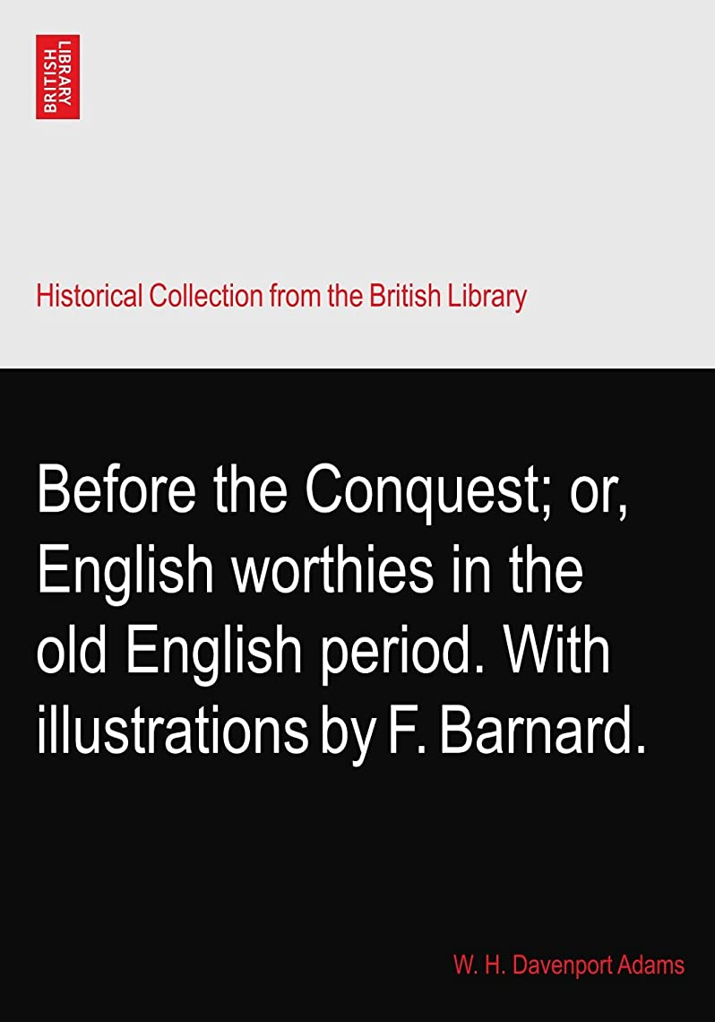 申し立てる電気技師ロッカーBefore the Conquest; or, English worthies in the old English period. With illustrations by F. Barnard.