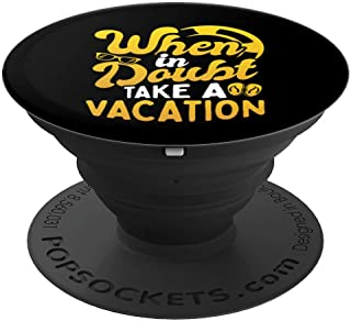 When In Doubt Take A Vacation Holiday Travel Staycation - PopSockets Grip and Stand for Phones and Tablets