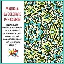 Mandala da colorare per bambini 200 Mandala unici - Un libro da colorare per adulti con pagine da colorare divertenti, facili e rilassanti - Buono per ... colorare Jumbo per il relax (Italian Edition)