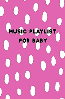 Music Playlist for Baby: Pink Notebook to List Songs (Classical While in the Womb; Newborn to Have Better Sleep; Infant and Toddler's Dance or Playtime Sound Tracks)
