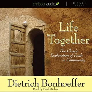 Life Together     The Classic Exploration of Faith in Community              By:                                                                                                                                 Dietrich Bonhoeffer                               Narrated by:                                                                                                                                 Paul Michael                      Length: 3 hrs and 37 mins     4 ratings     Overall 4.3