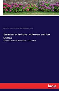 Early Days at Red River Settlement, and Fort Snelling: Reminiscences of Ann Adams, 1821-1829