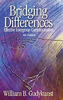 Bridging Differences: Effective Intergroup Communication (INTERPERSONAL COMMTEXTS)