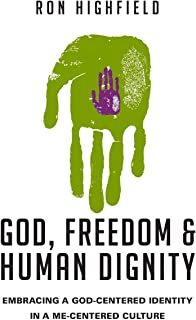 God, Freedom and Human Dignity: Embracing a God-Centered Identity in a Me-Centered Culture