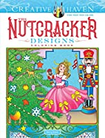 Creative Haven The Nutcracker Designs Coloring Book (Creative Haven Coloring Books)