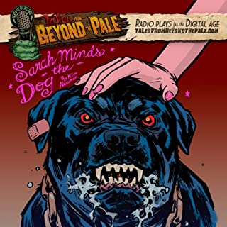 Tales From Beyond The Pale, Season 2 LIVE! Sarah Minds the Dog                   By:                                                                                                                                 Kim Newman                               Narrated by:                                                                                                                                 Larry Fessenden,                                                                                        Leila George,                                                                                        Richard Mazda,                   and others                 Length: 30 mins     27 ratings     Overall 4.0