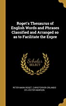 Roget's Thesaurus of English Words and Phrases Classified and Arranged so as to Facilitate the Expre