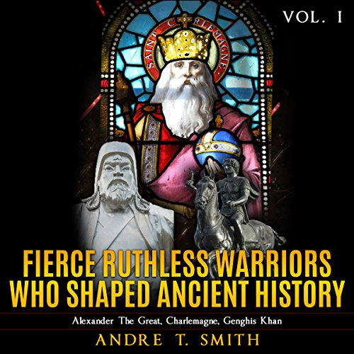 Fierce Ruthless Warriors Who Shaped Ancient History Vol. I audiobook cover art