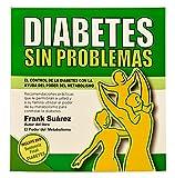 Diabetes Sin Problemas (Spanish Edition) El Control de la Diabetes con la Ayuda del Poder del Metabolismo Versión Completa