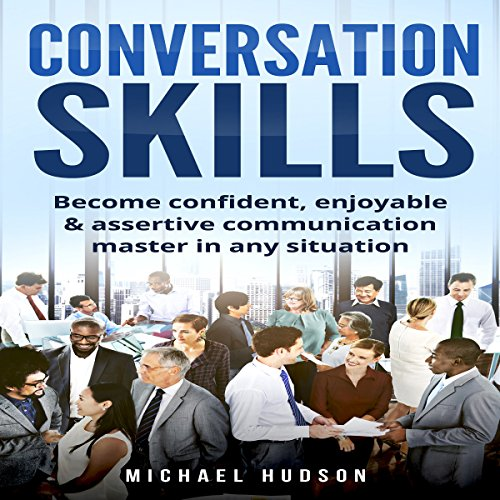 Conversation Skills: Become Confident, Enjoyable & Assertive Communication Master in Any Situation audiobook cover art