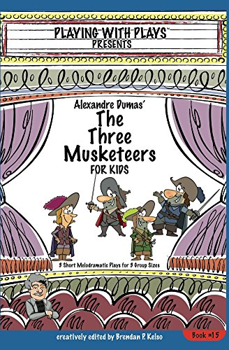 Alexandre Dumas The Three Musketeers for Kids: 3 Short Melodramatic Plays for 3 Group Sizes (Playing With Plays Book 15) (English Edition)