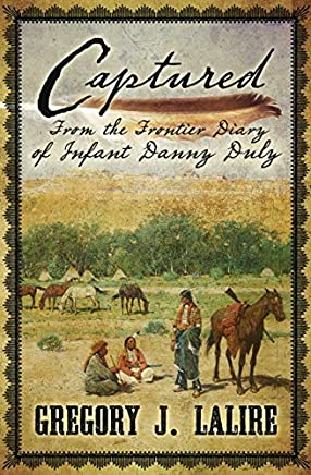 Captured: From the Frontier Diary of Infant Danny Duly by Gregory J Lalire (2014-11-19)