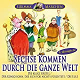 Grimms Märchen: Sechse kommen durch die ganze Welt; Die kluge Gretel; Der Königssohn, der sich vor nichts fürchtete; Die Eule