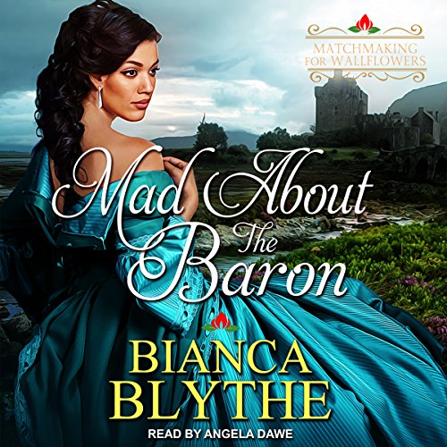 Mad About the Baron     Matchmaking for Wallflowers Series, Book 4              By:                                                                                                                                 Bianca Blythe                               Narrated by:                                                                                                                                 Angela Dawe                      Length: 5 hrs and 27 mins     7 ratings     Overall 3.7