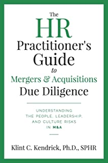 The HR Practitioner's Guide to Mergers & Acquisitions Due Diligence: Understanding the People, Leadership, and Culture Ris...