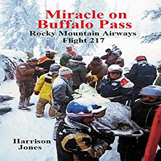Miracle on Buffalo Pass     Rocky Mountain Airways Flight 217              By:                                                                                                                                 Harrison Jones                               Narrated by:                                                                                                                                 Thomas Block                      Length: 5 hrs and 30 mins     12 ratings     Overall 4.3