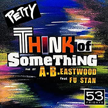 Think of Something (feat. FU Stan)